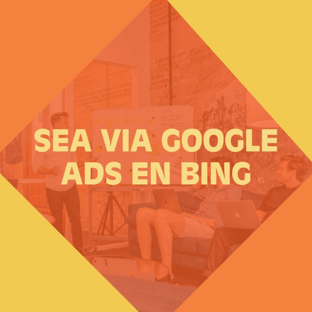 SEA via Google Ads en Bing